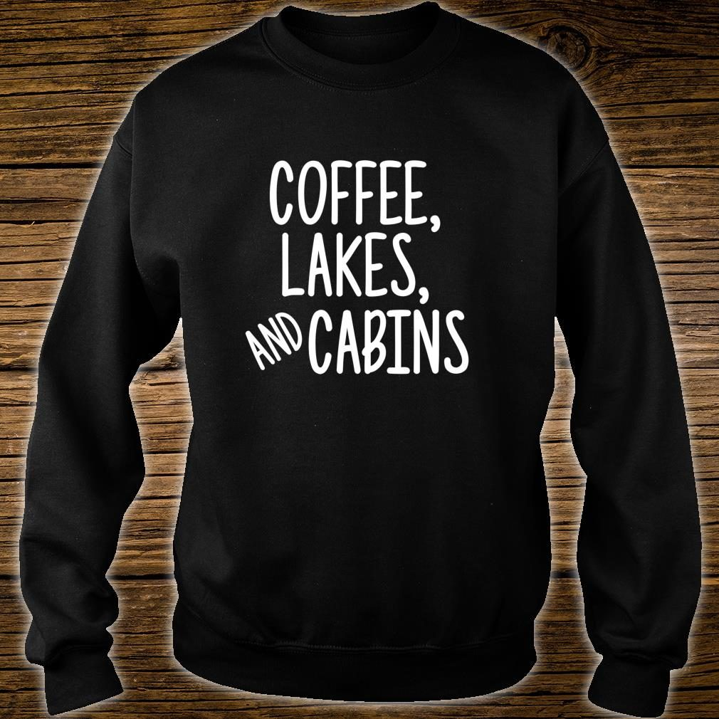 Coffee Lakes and Cabins Campers Outdoor Camping Shirt sweater