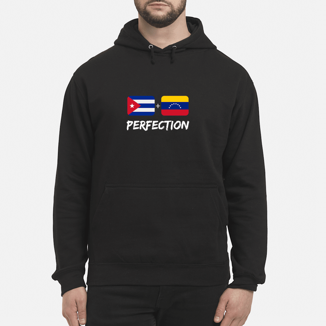 Cuban Plus Venezuelan Perfection Heritage Flag Gift shirt hoodie