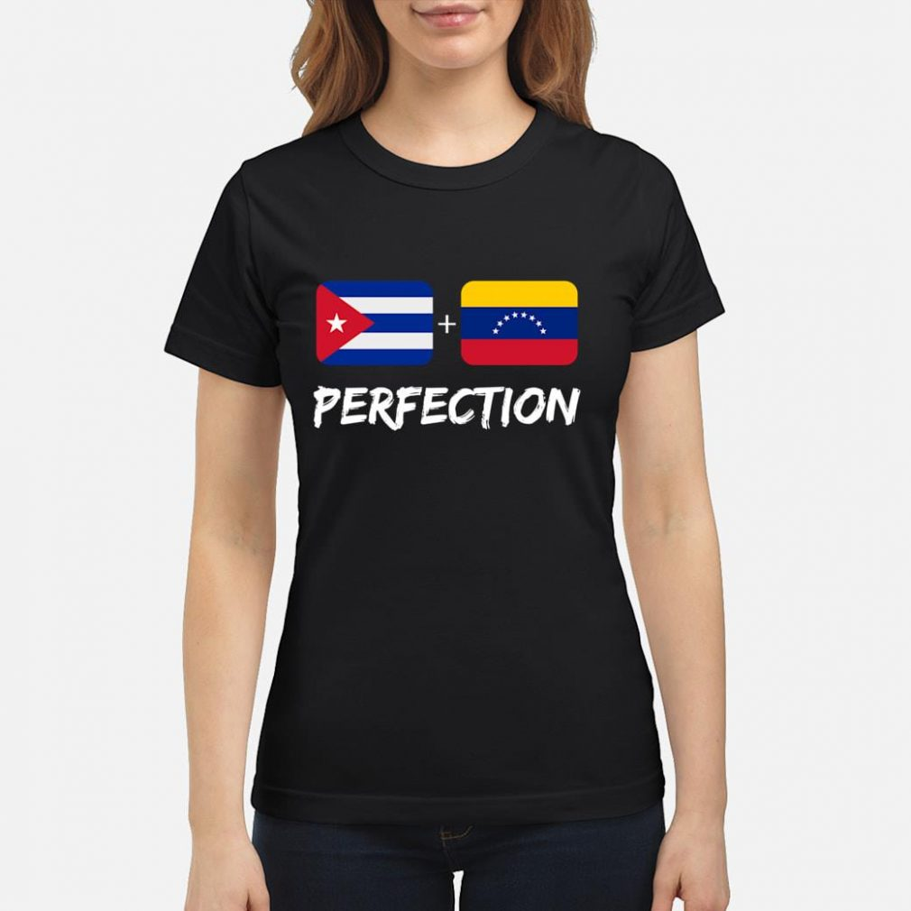 Cuban Plus Venezuelan Perfection Heritage Flag Gift shirt ladies tee