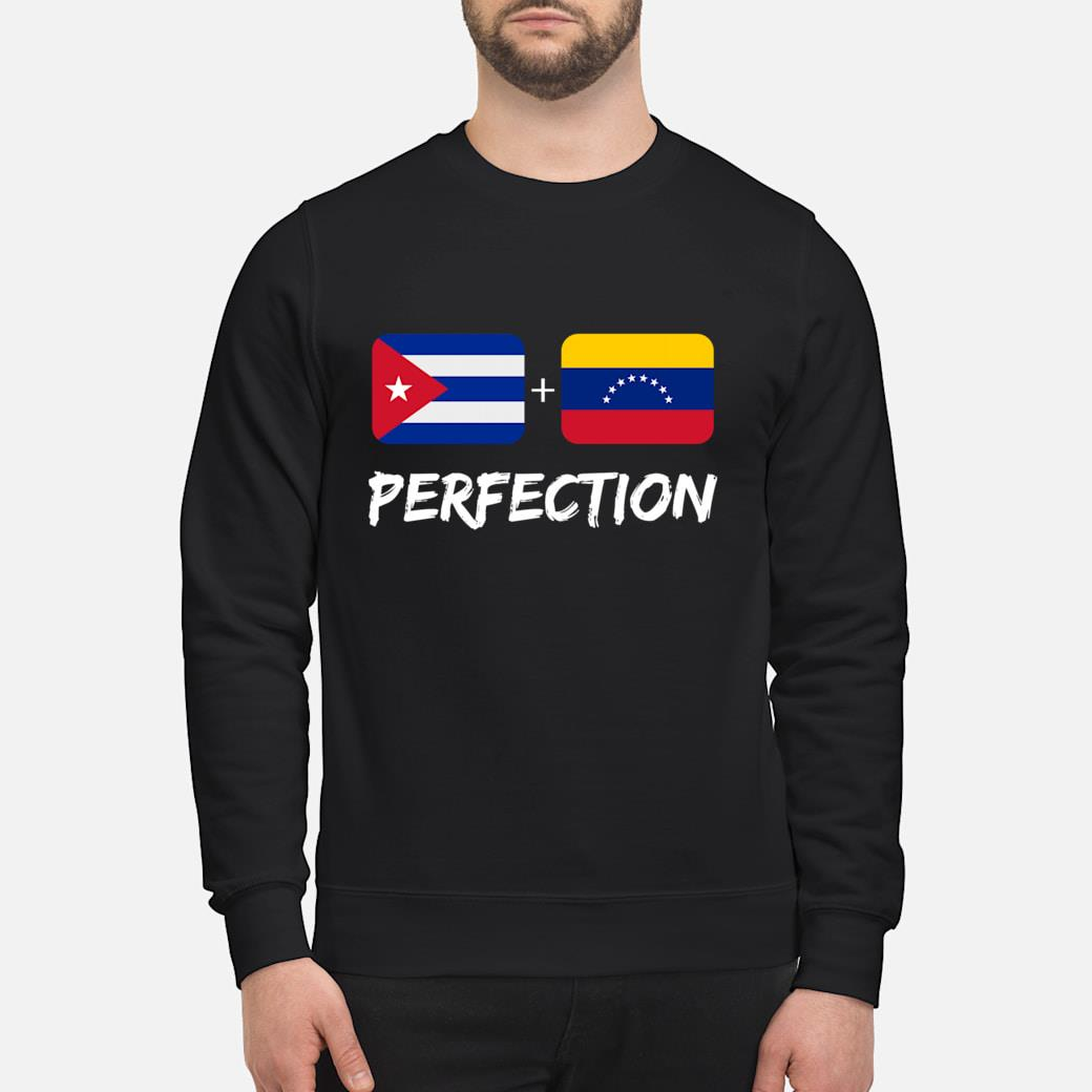 Cuban Plus Venezuelan Perfection Heritage Flag Gift shirt sweater