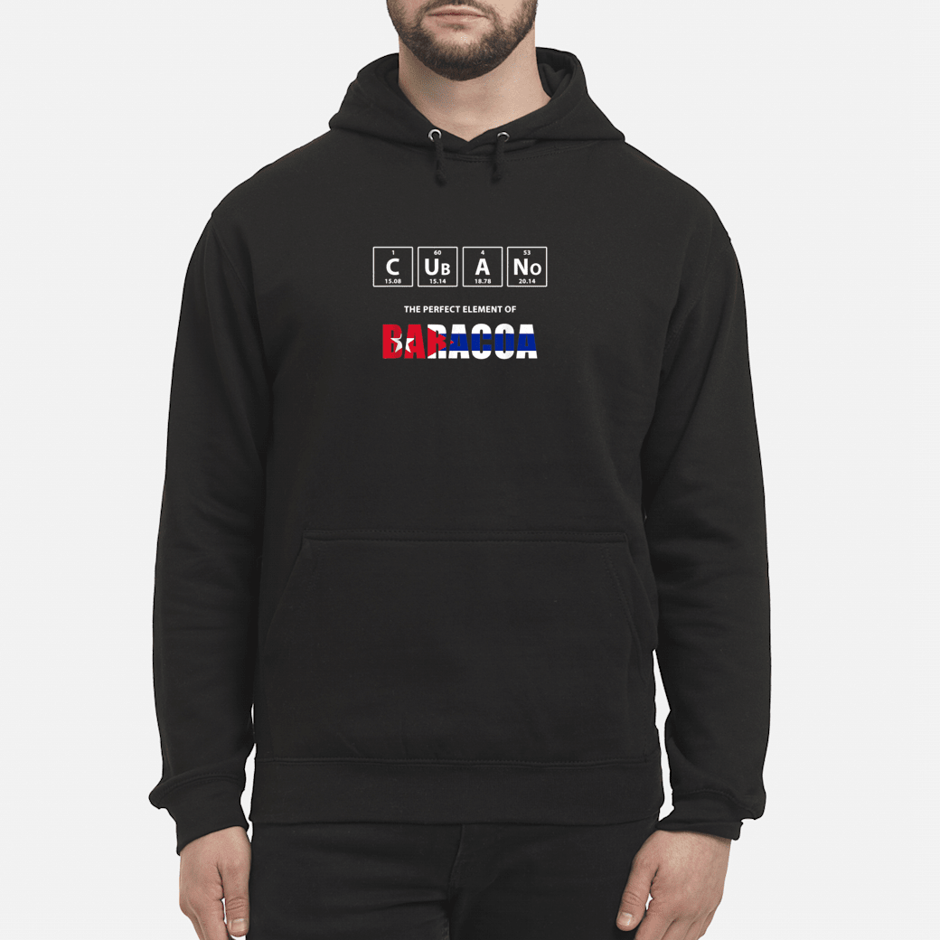 Cubano The Perfect Element Of Baracoa Cuba Shirt hoodie