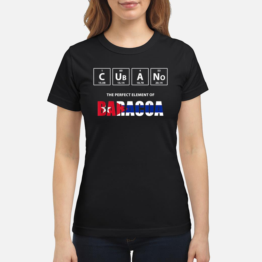 Cubano The Perfect Element Of Baracoa Cuba Shirt ladies tee