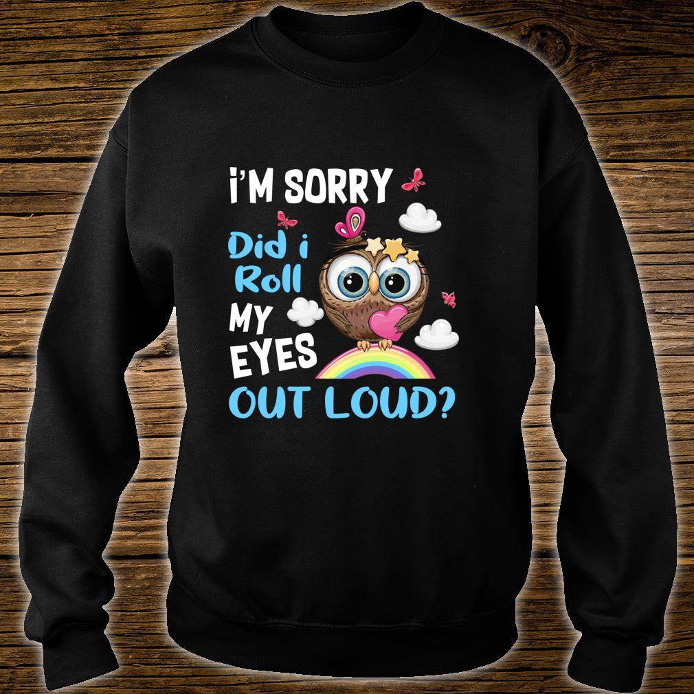 Did I Roll My Eyes Out Loud Owl Rainbow Shirt sweater