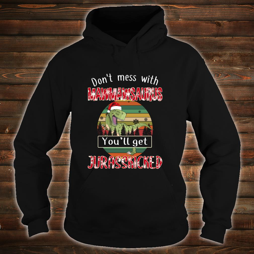 Don't Mess With Mawmawsaurus Get Jurasskicked Christmas Shirt hoodie