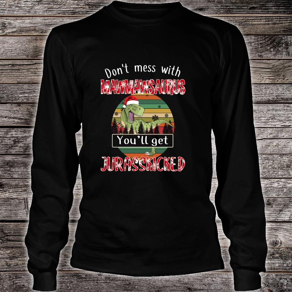 Don't Mess With Mawmawsaurus Get Jurasskicked Christmas Shirt long sleeved