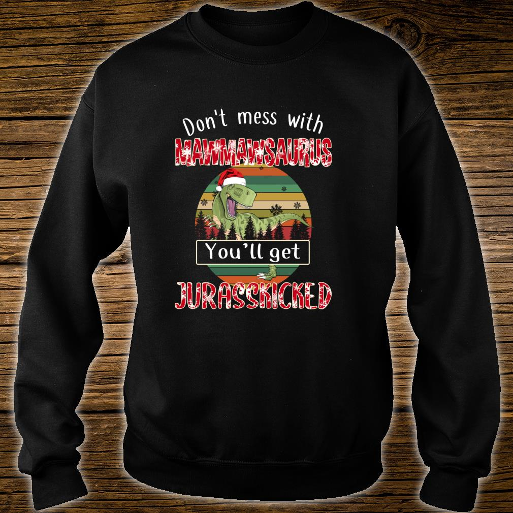 Don't Mess With Mawmawsaurus Get Jurasskicked Christmas Shirt sweater