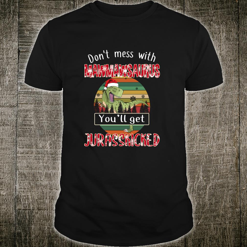 Don't Mess With Mawmawsaurus Get Jurasskicked Christmas Shirt
