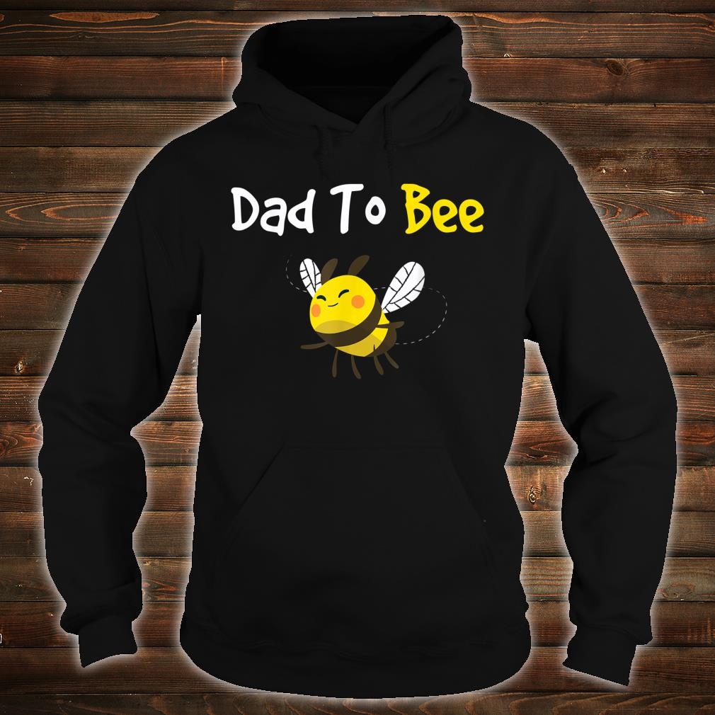 Featuring a cute bee, the Dad To Bee great Shirt hoodie