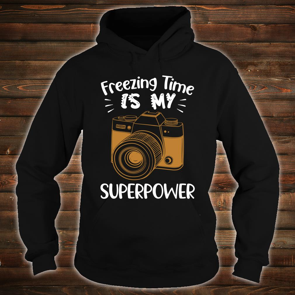 Funny Photographer Freezing Time Is My Superpower Shirt hoodie