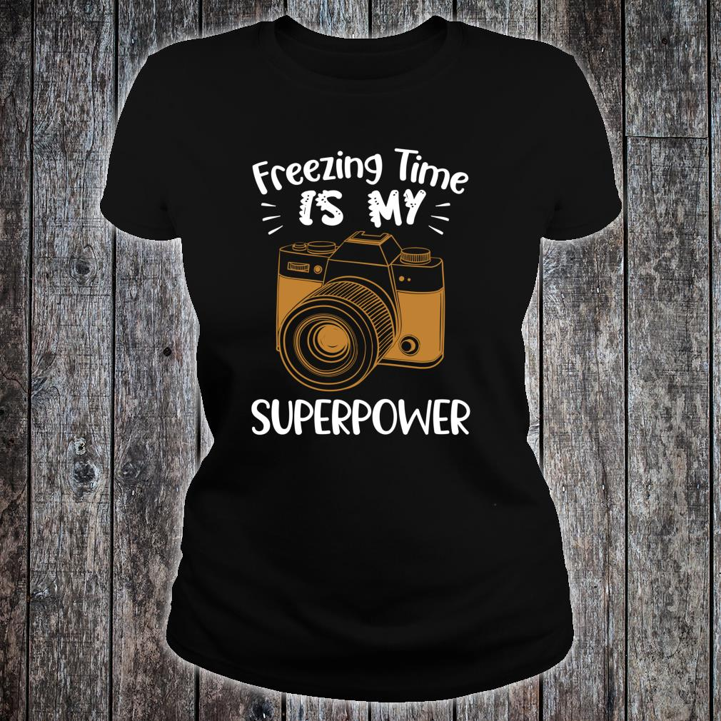 Funny Photographer Freezing Time Is My Superpower Shirt ladies tee