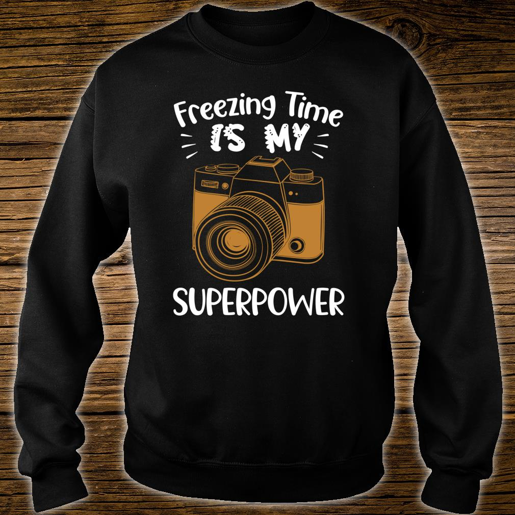 Funny Photographer Freezing Time Is My Superpower Shirt sweater