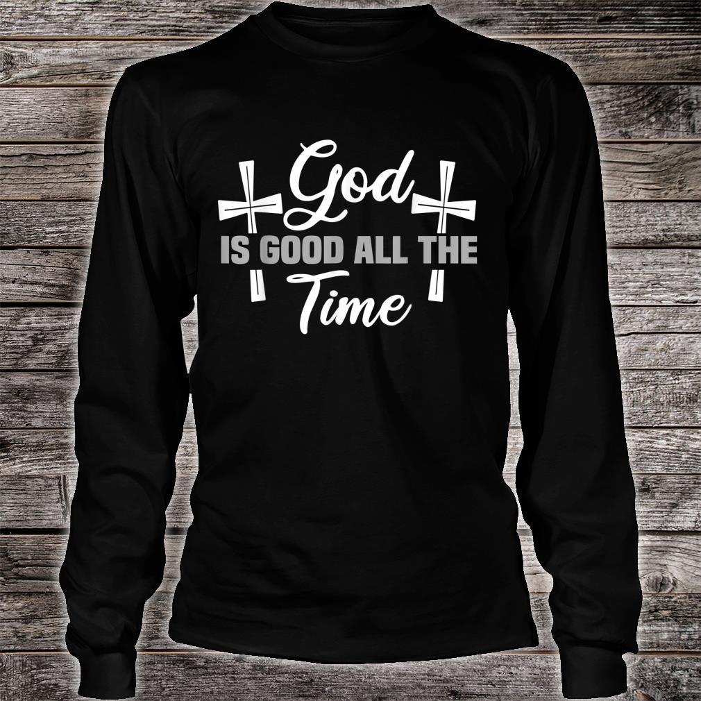God is Good all the Time Shirt long sleeved