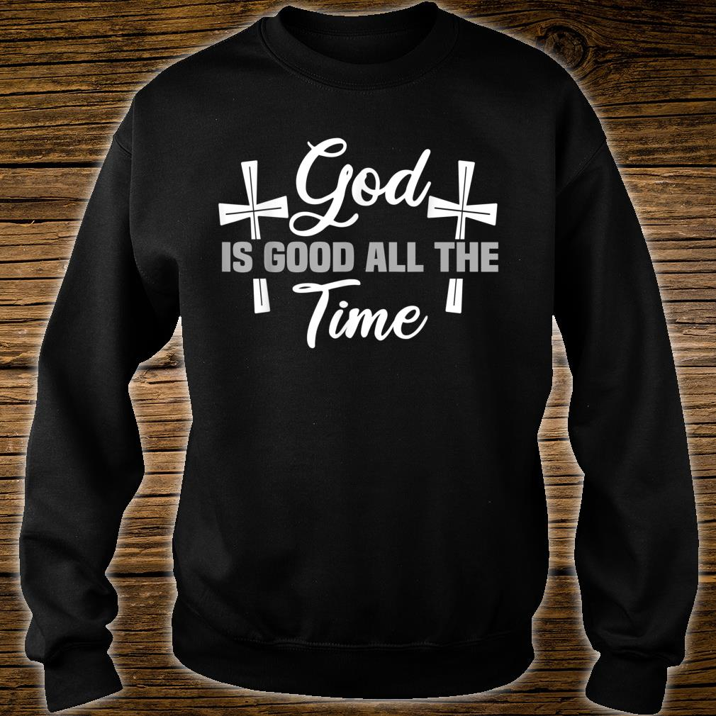 God is Good all the Time Shirt sweater