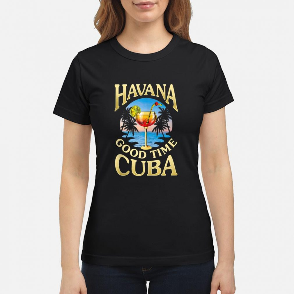 Havana Good Time Cuba Gift Shirt ladies tee