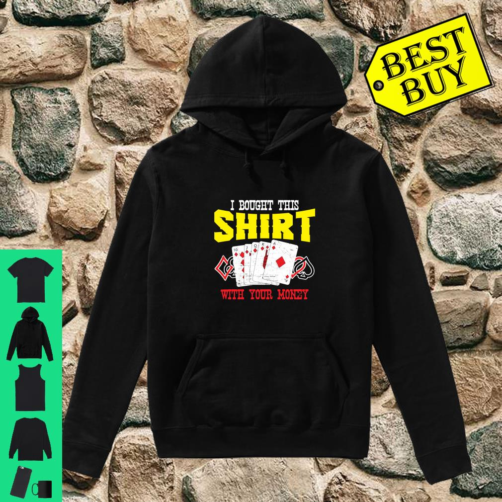 I Bought This Shirt With Your Money Casino Poker Player shirt hoodie