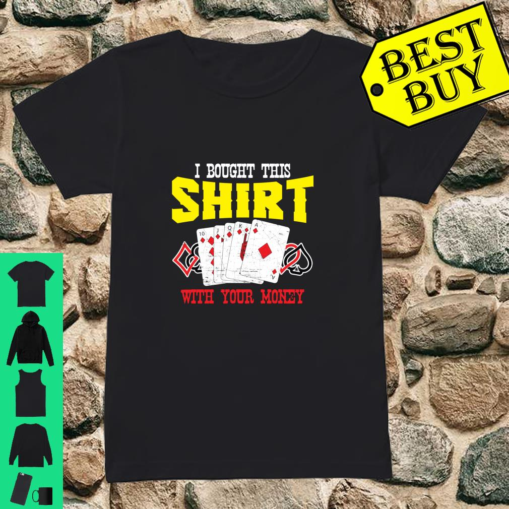 I Bought This Shirt With Your Money Casino Poker Player shirt ladies tee