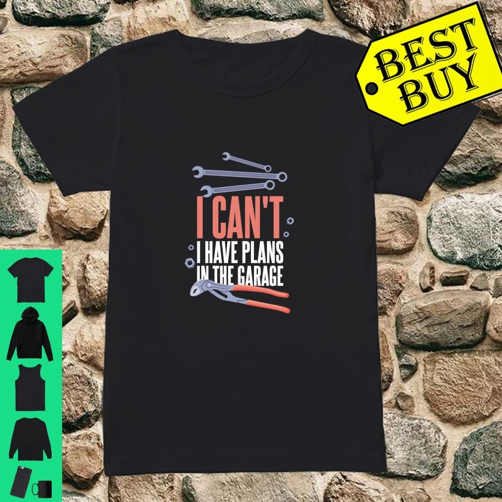 I Can't I Have Plans In The Garage for Mechanic Shirt ladies tee
