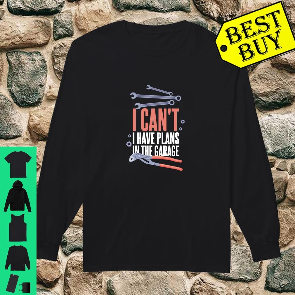 I Can't I Have Plans In The Garage for Mechanic Shirt long sleeved