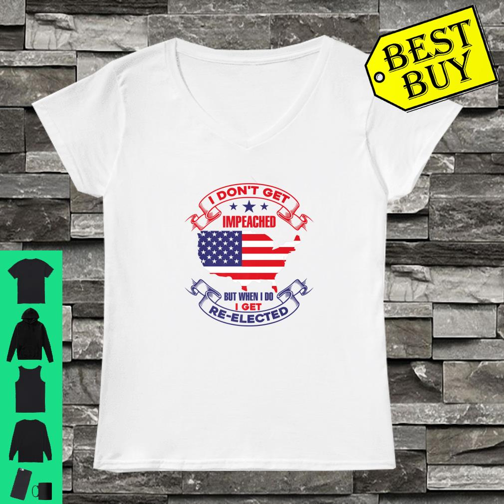 I DONT GET IMPEACHED I GET REELECTED Shirt ladies tee