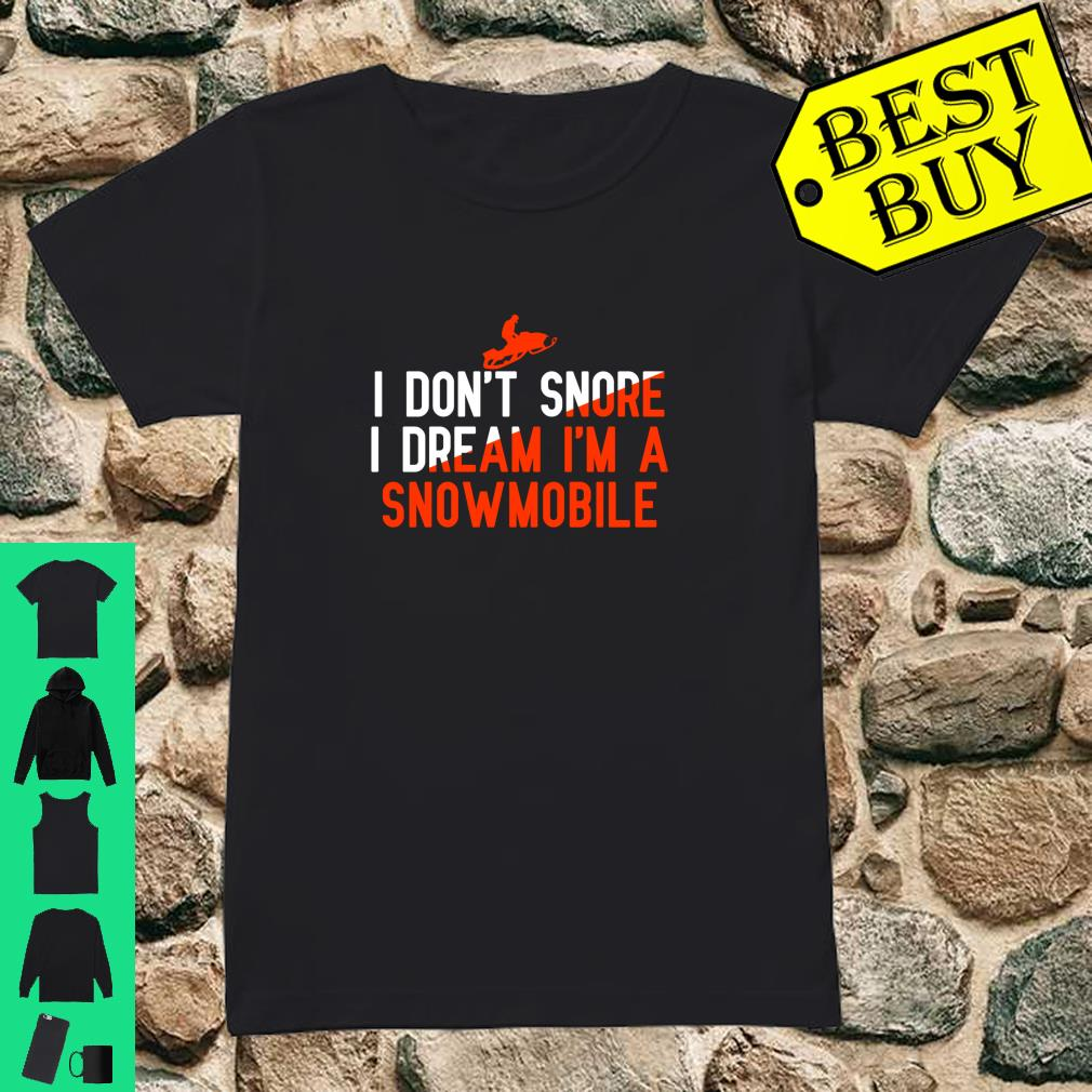 I Dont Snore I Dream I'm a Snowmobile Snowmobiling Shirt ladies tee