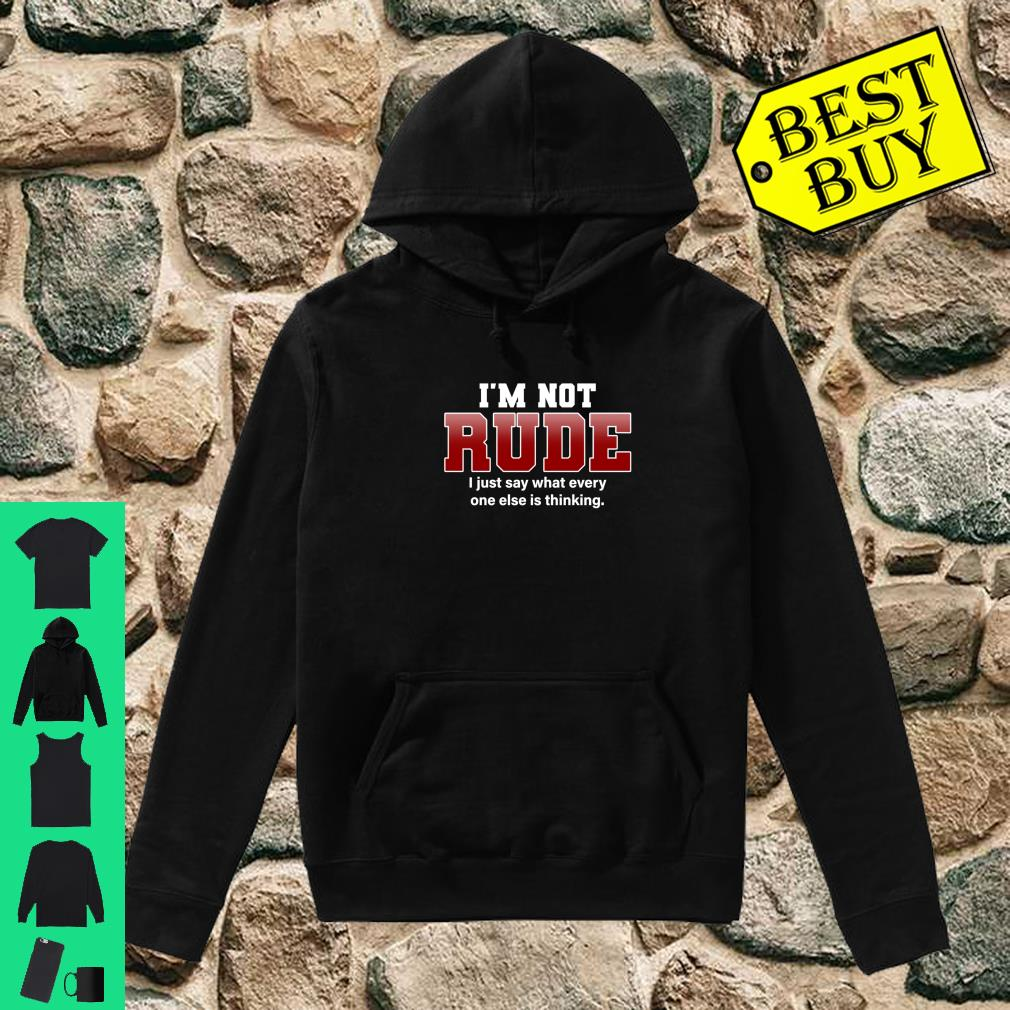 I'm Not Rude I Just Say Hilarious Saying Punster Shirt hoodie