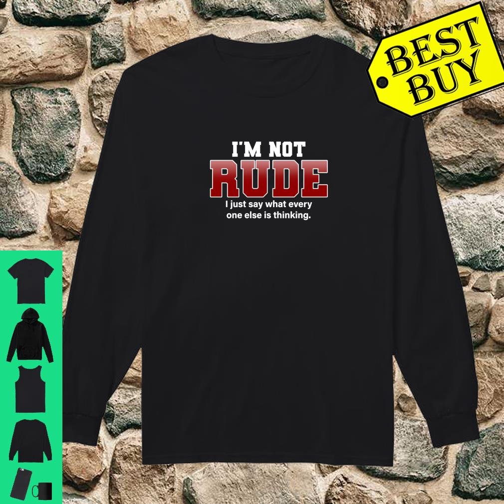 I'm Not Rude I Just Say Hilarious Saying Punster Shirt long sleeved