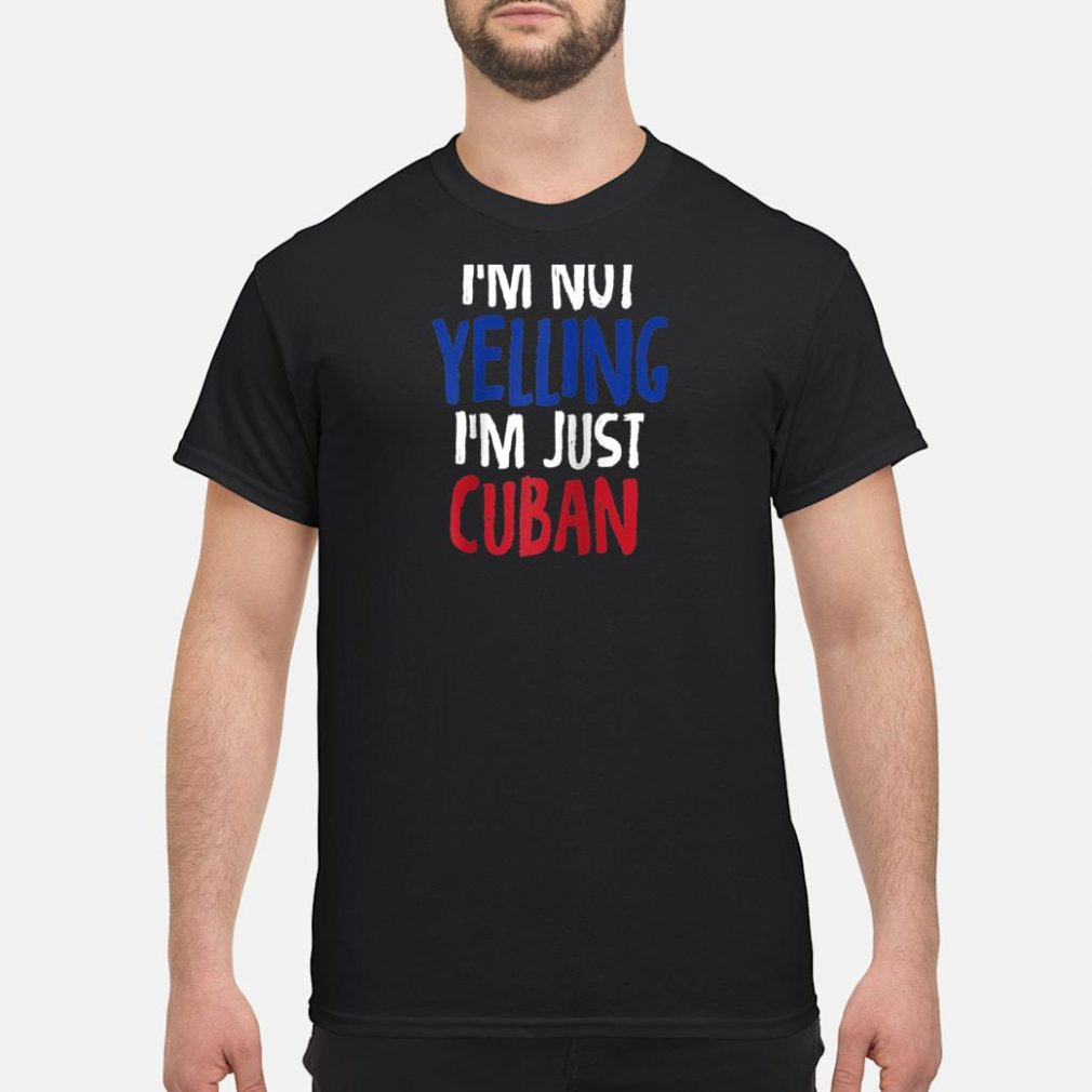 I'm Not Yelling, I'm Just Cuban Shirt