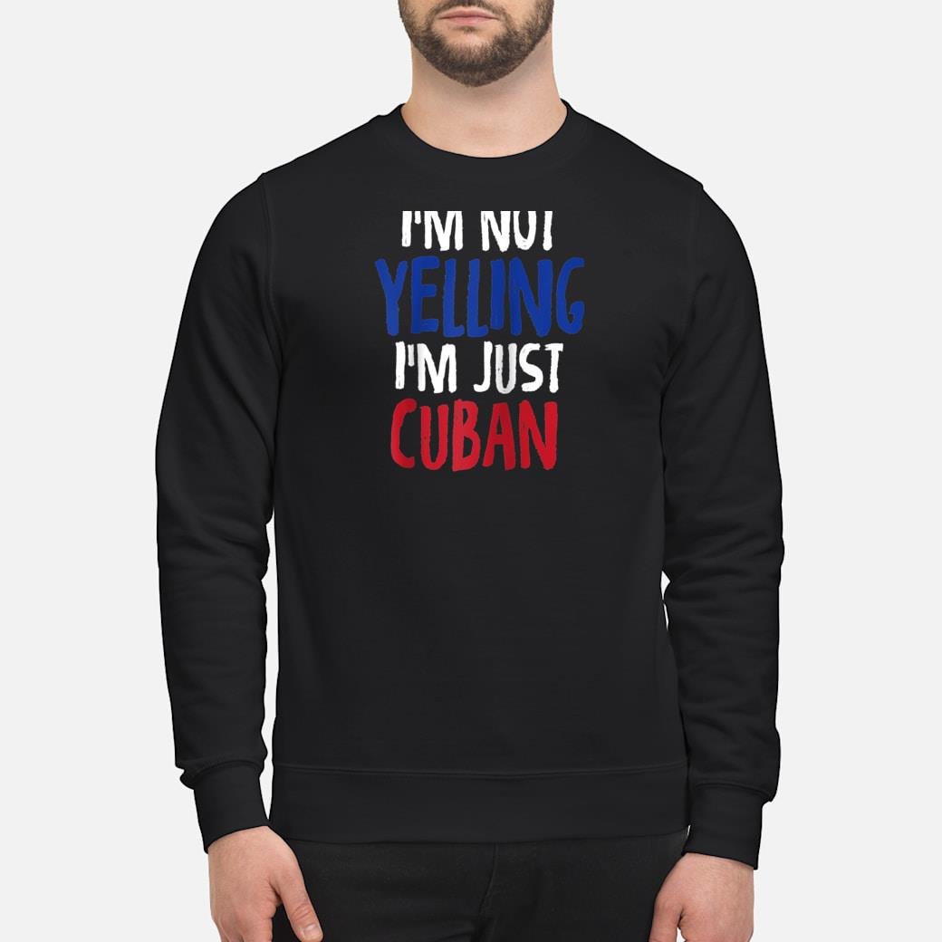 I'm Not Yelling, I'm Just Cuban Shirt sweater