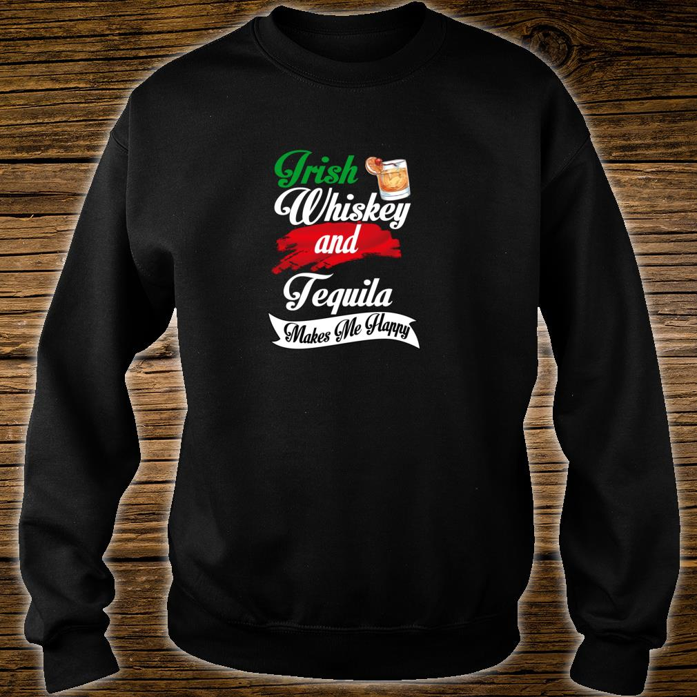 Irish Whiskey And Tequila Makes Me Happy, Alcohol meme Shirt sweater