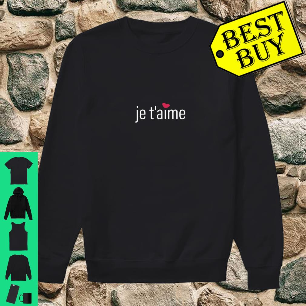 Je T'aime, I Love You in French, Valentine's Day Shirt sweater