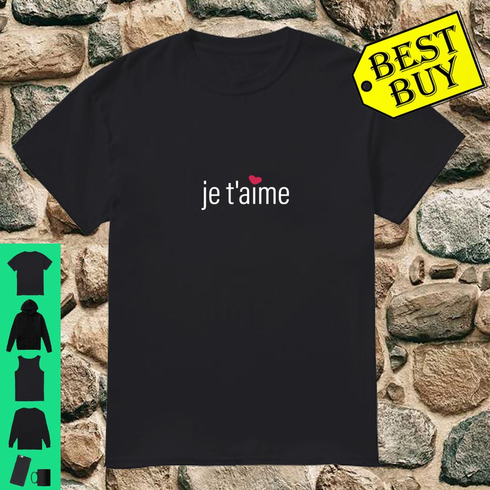 Je T'aime, I Love You in French, Valentine's Day Shirt