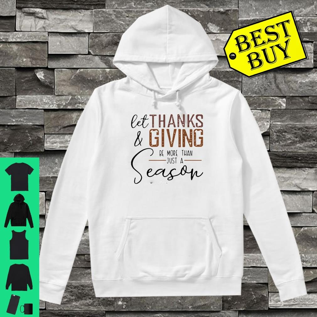 Let Thanks & Giving Be More Than Just A Season Shirt hoodie