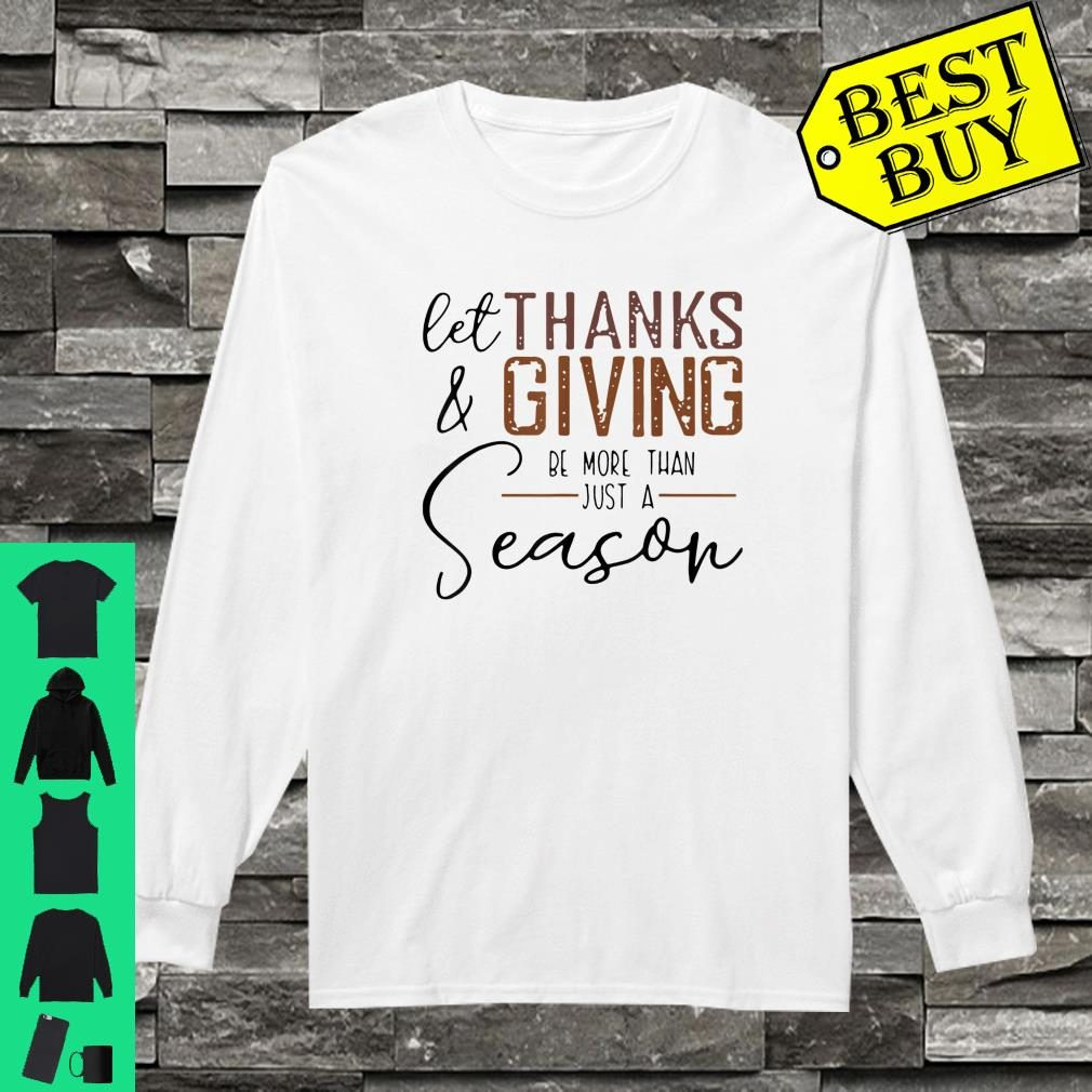 Let Thanks & Giving Be More Than Just A Season Shirt long sleeved