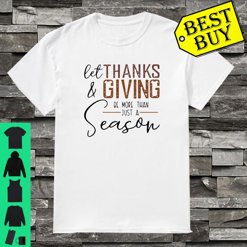 Let Thanks & Giving Be More Than Just A Season Shirt