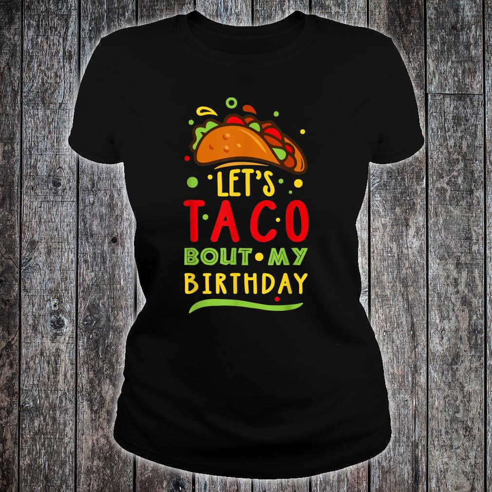 Let's Taco Bout My Birthday Tacos Birthday Shirt ladies tee