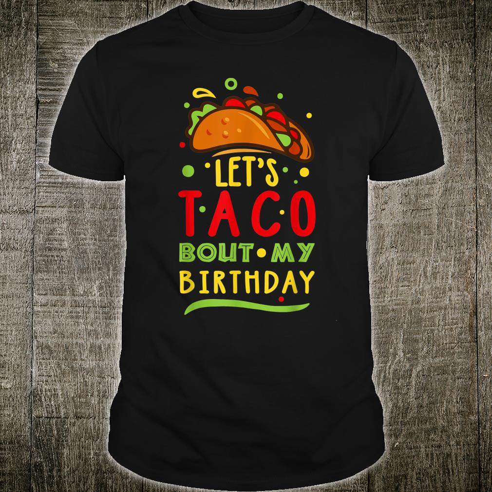Let's Taco Bout My Birthday Tacos Birthday Shirt