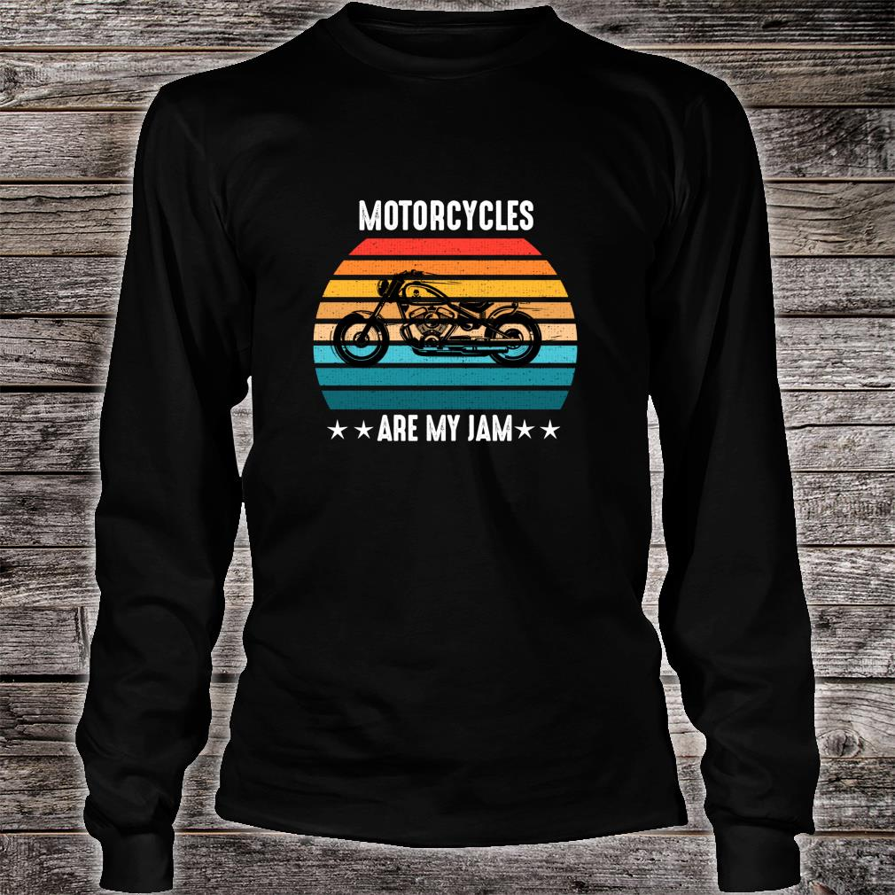 Motorcycles Are My Jam Band Shirt long sleeved