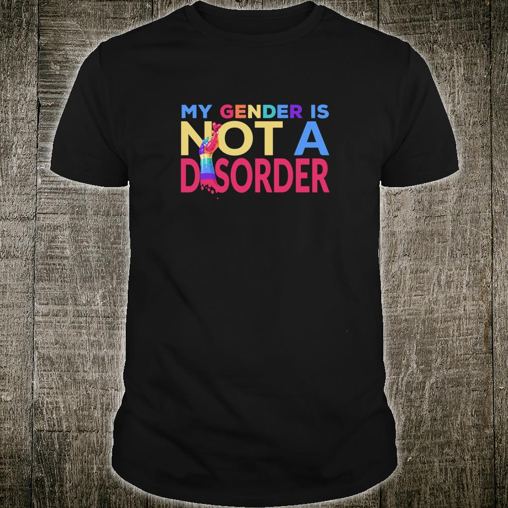 My Gender Is Not A Disorder Trans LGBTQI+ Rights Shirt