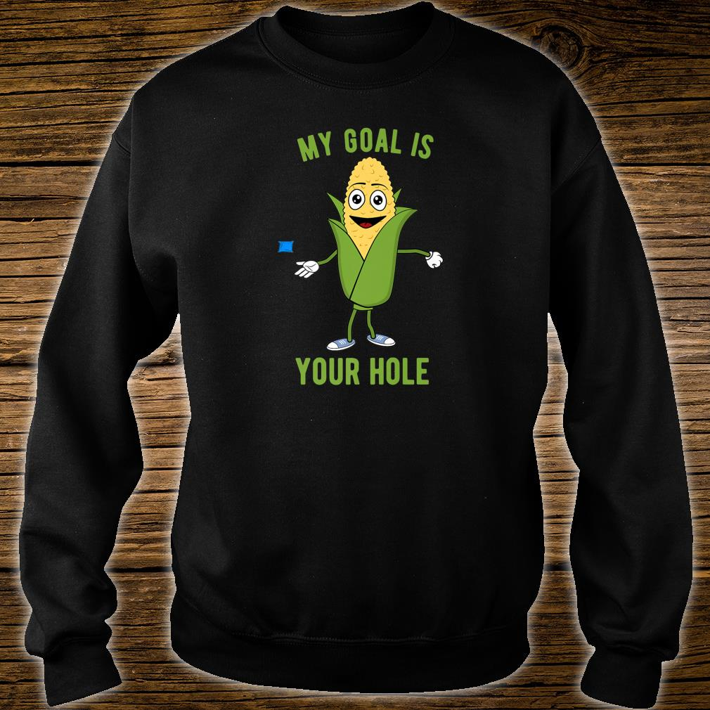 My Goal Is Your Hole Cornhole Shirt sweater