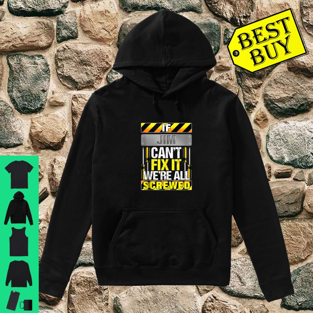Novelty Name Quote If Jim Can't Fix It We're All Screwed Shirt hoodie