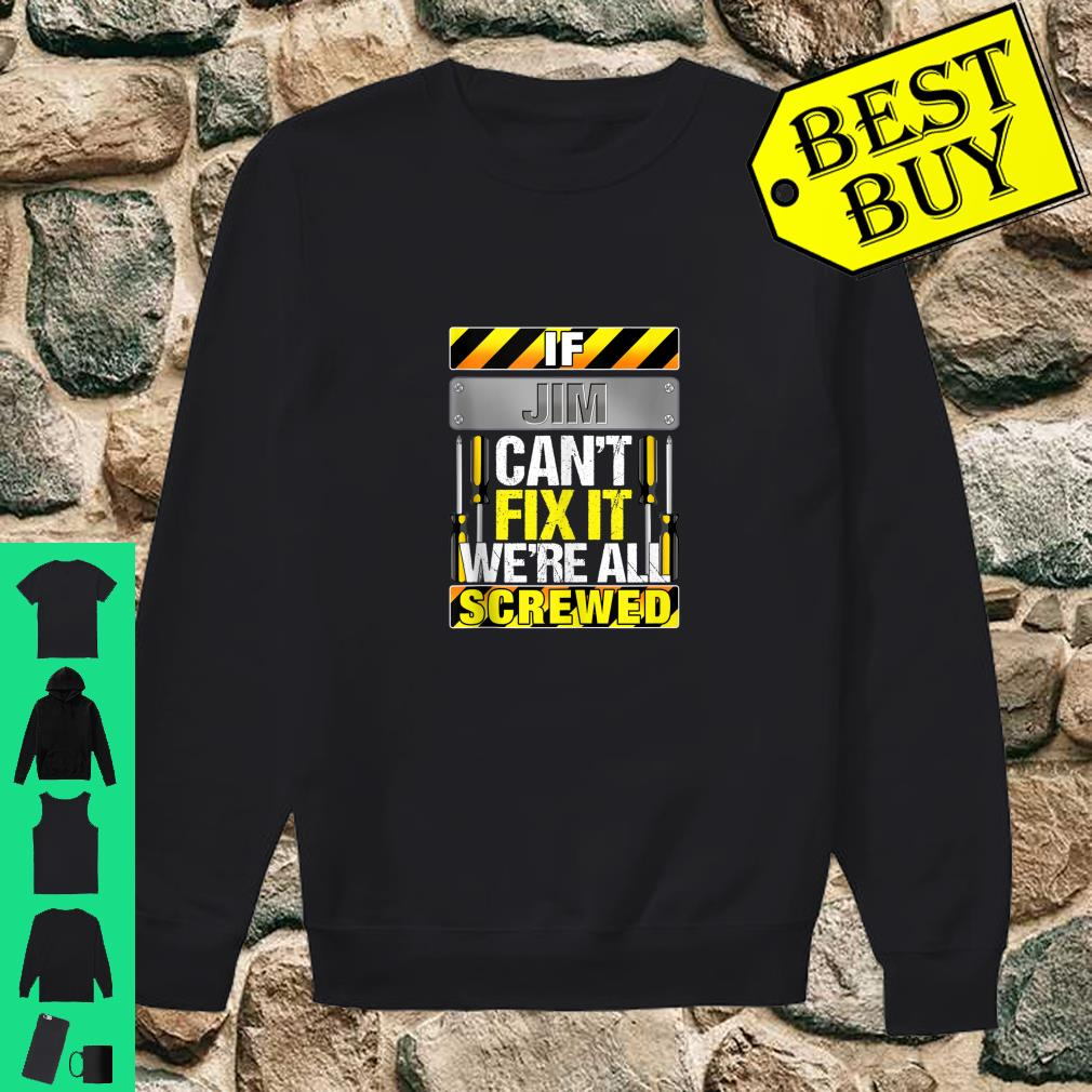 Novelty Name Quote If Jim Can't Fix It We're All Screwed Shirt sweater