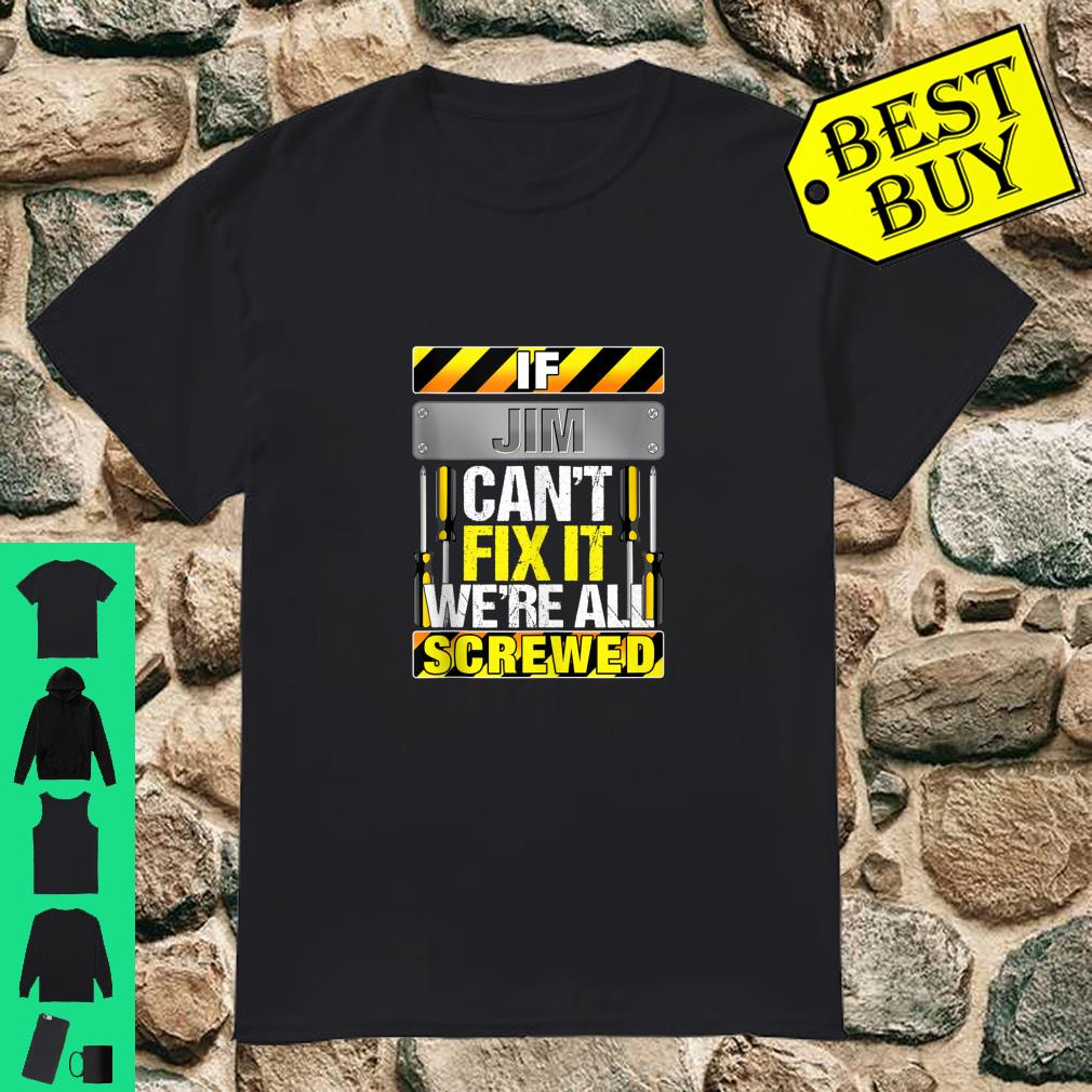 Novelty Name Quote If Jim Can't Fix It We're All Screwed Shirt
