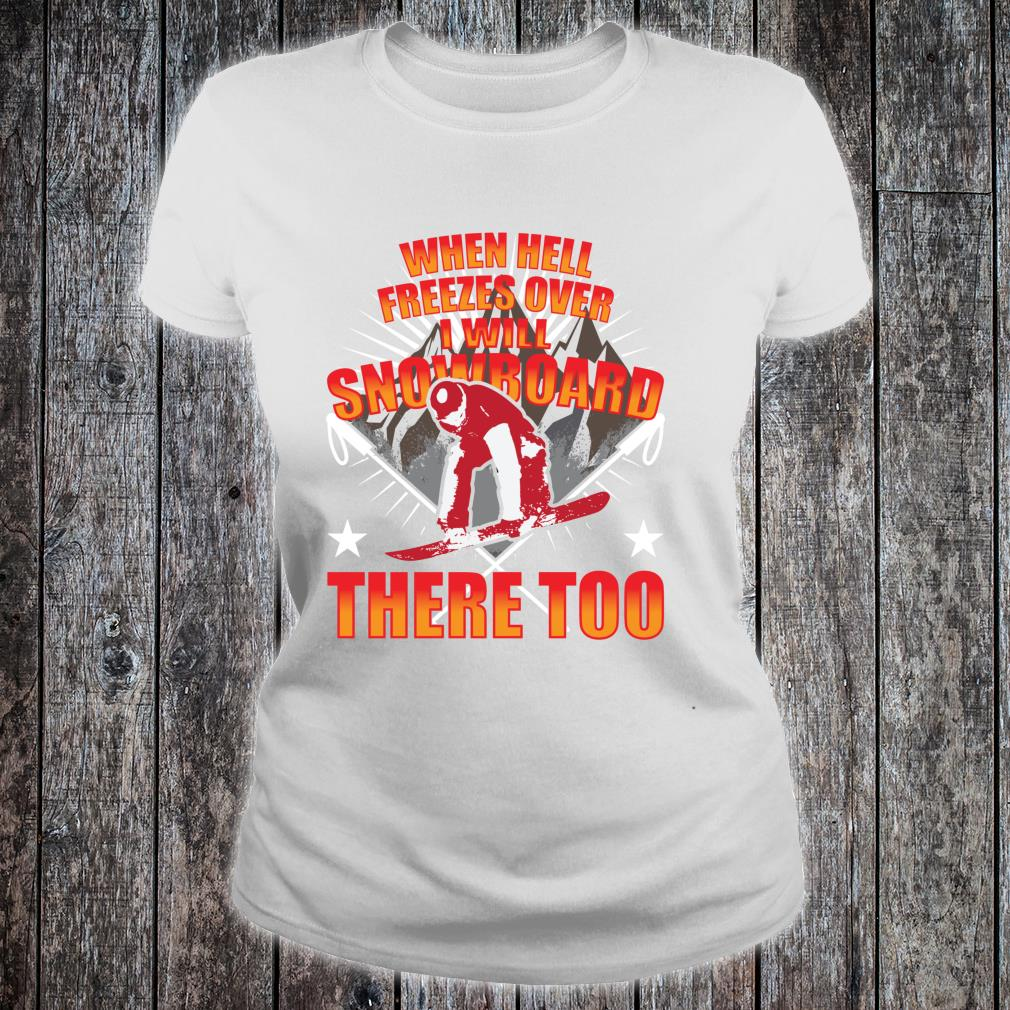 When Hell Freezes Over I Will Snowboard There Too Boarder Shirt ladies tee