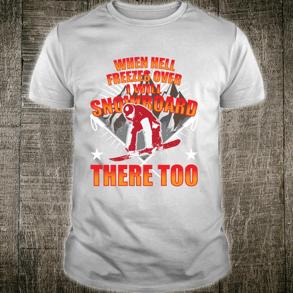 When Hell Freezes Over I Will Snowboard There Too Boarder Shirt